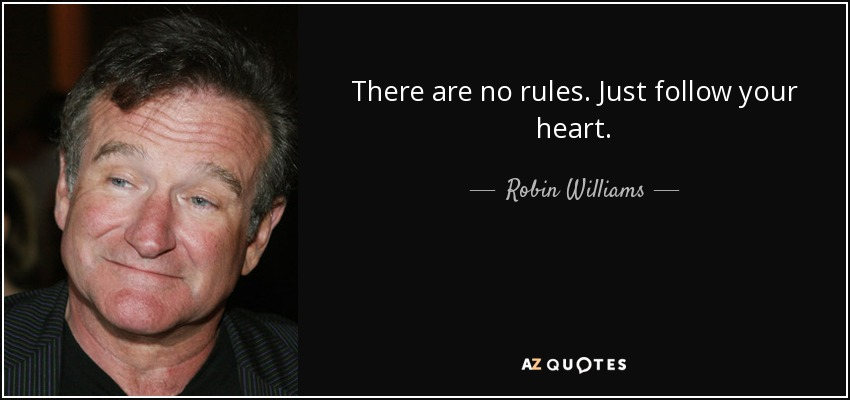 quote-there-are-no-rules-just-follow-your-heart-robin-williams-84-9-0987